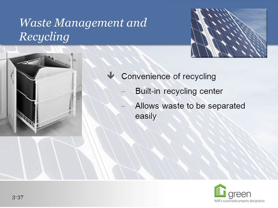 Waste Management and Recycling  Convenience of recycling  Built-in recycling center  Allows waste to be separated easily 3-37