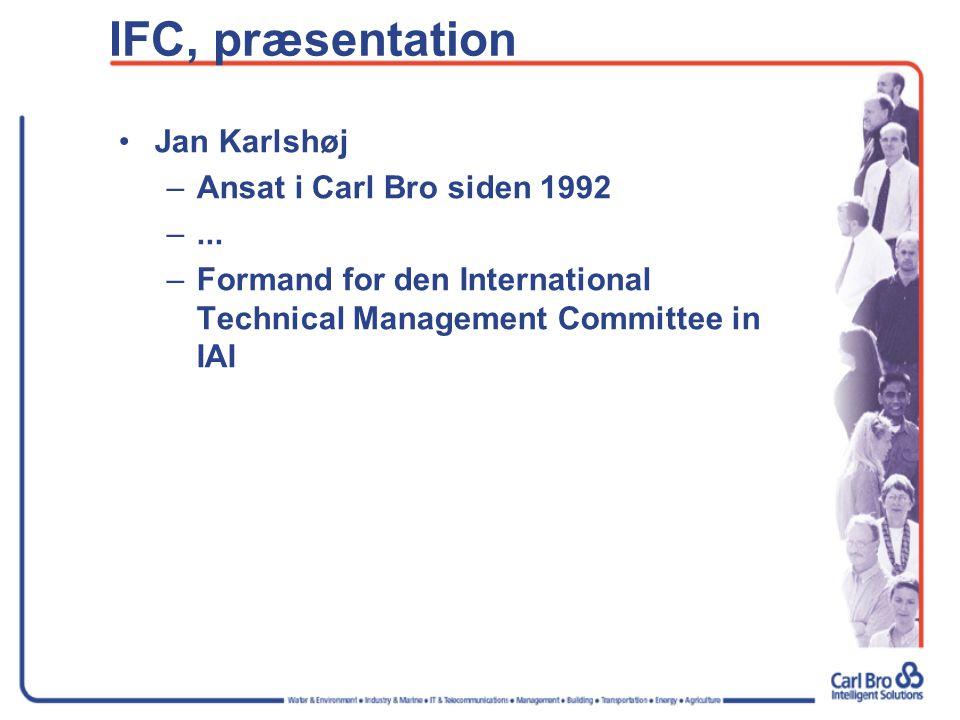 IFC, præsentation Jan Karlshøj –Ansat i Carl Bro siden 1992 –... –Formand for den International Technical Management Committee in IAI