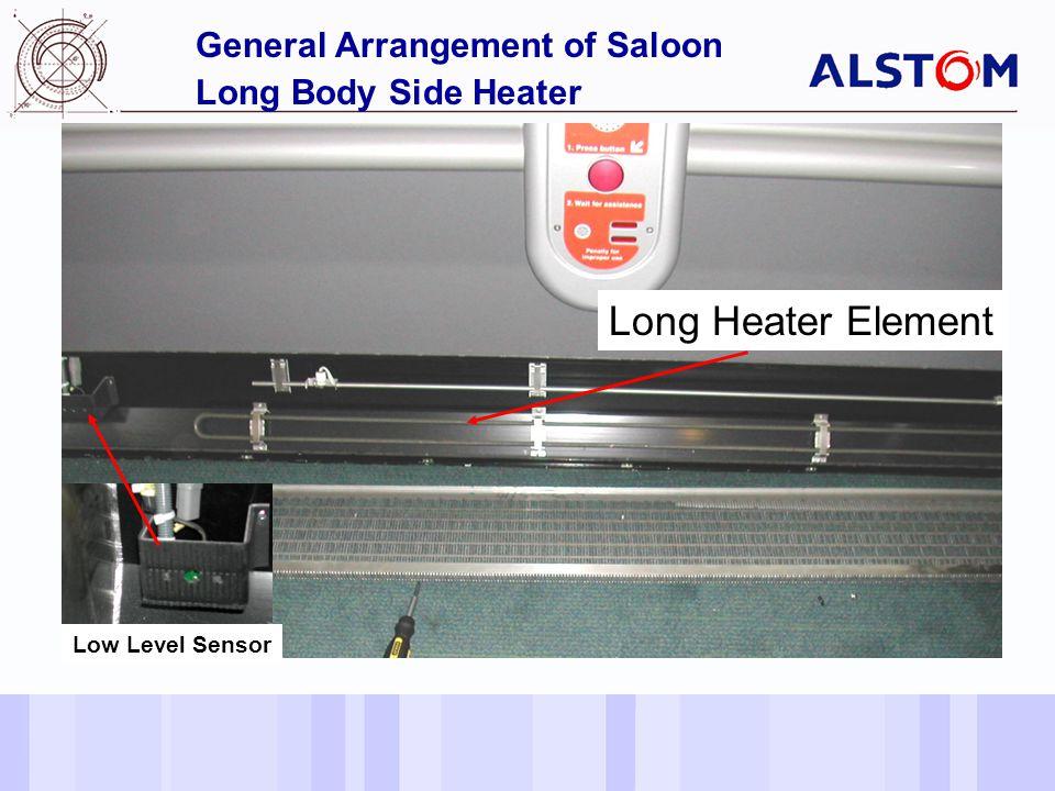 Date of last changeReference/Name of Presentation/SN 8 General Arrangement of Saloon Long Body Side Heater Long Heater Element Low Level Sensor