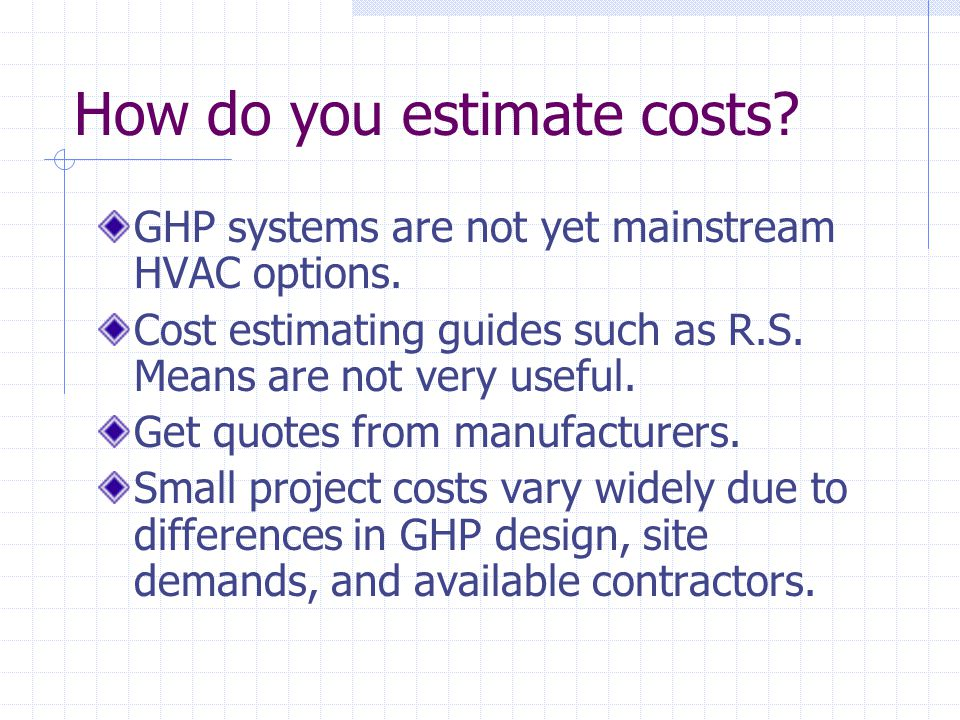 How do you estimate costs. GHP systems are not yet mainstream HVAC options.