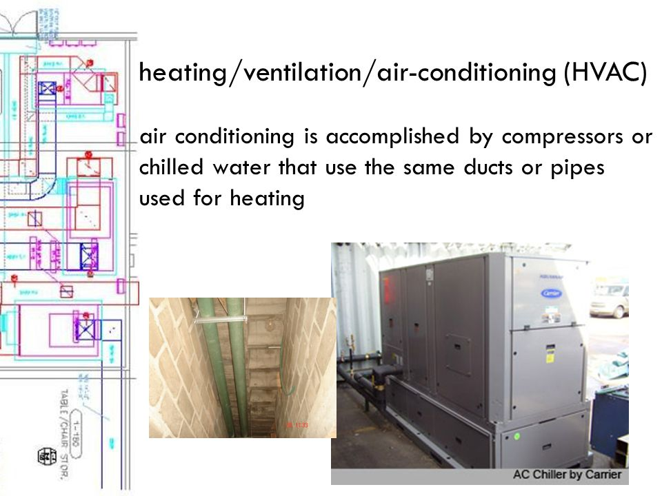 heating/ventilation/air-conditioning (HVAC) air conditioning is accomplished by compressors or chilled water that use the same ducts or pipes used for heating