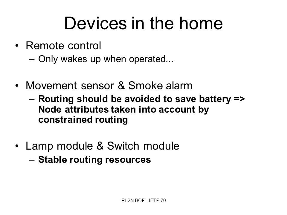 RL2N BOF - IETF-70 Devices in the home Remote control –Only wakes up when operated...