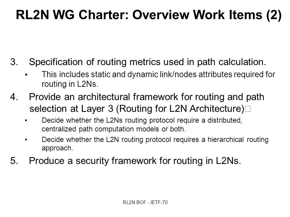 RL2N BOF - IETF-70 RL2N WG Charter: Overview Work Items (2) 3.