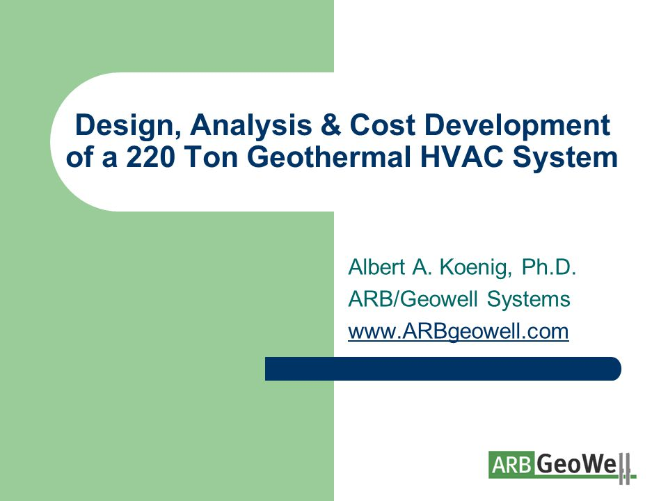 Design, Analysis & Cost Development of a 220 Ton Geothermal HVAC System Albert A.