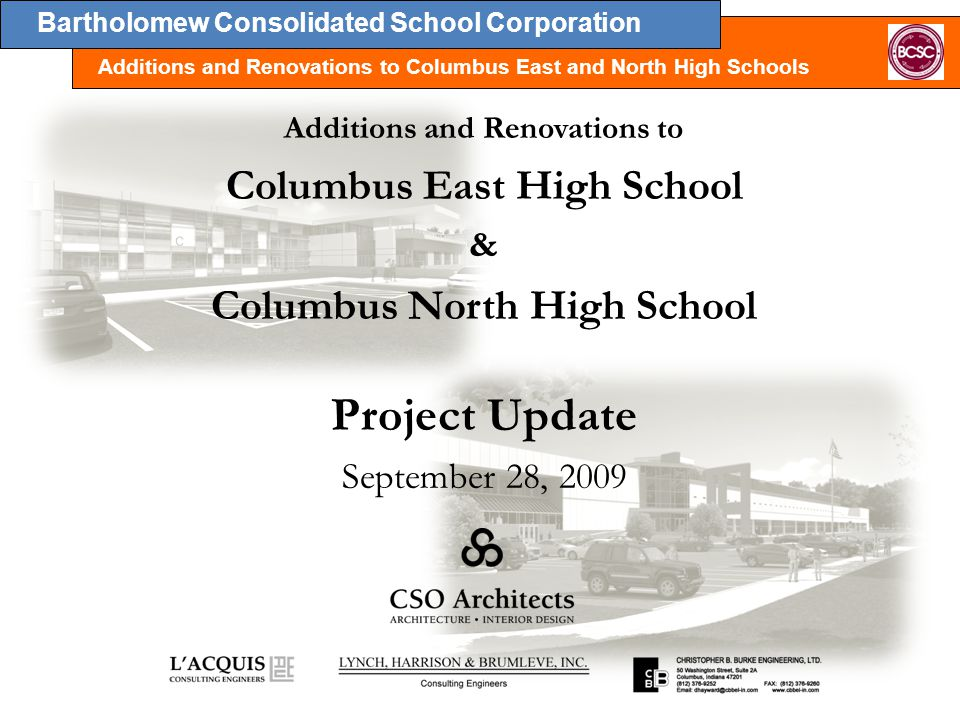 Bartholomew Consolidated School Corporation Additions and Renovations to Columbus East and North High Schools Additions and Renovations to Columbus East High School & Columbus North High School Project Update September 28, 2009