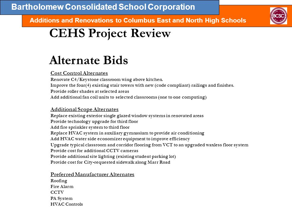 Bartholomew Consolidated School Corporation Additions and Renovations to Columbus East and North High Schools CEHS Project Review Alternate Bids Cost Control Alternates Renovate C4/Keystone classroom wing above kitchen.