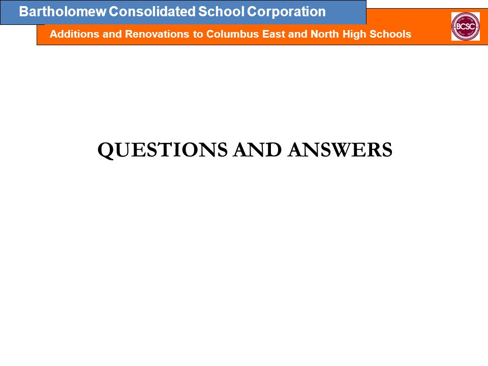 Bartholomew Consolidated School Corporation Additions and Renovations to Columbus East and North High Schools QUESTIONS AND ANSWERS