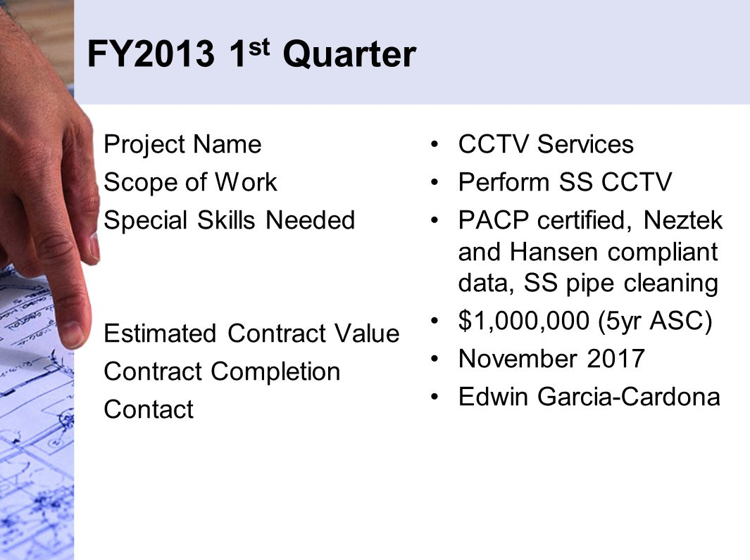 FY2013 1 st Quarter Project Name Scope of Work Special Skills Needed Estimated Contract Value Contract Completion Contact CCTV Services Perform SS CCT