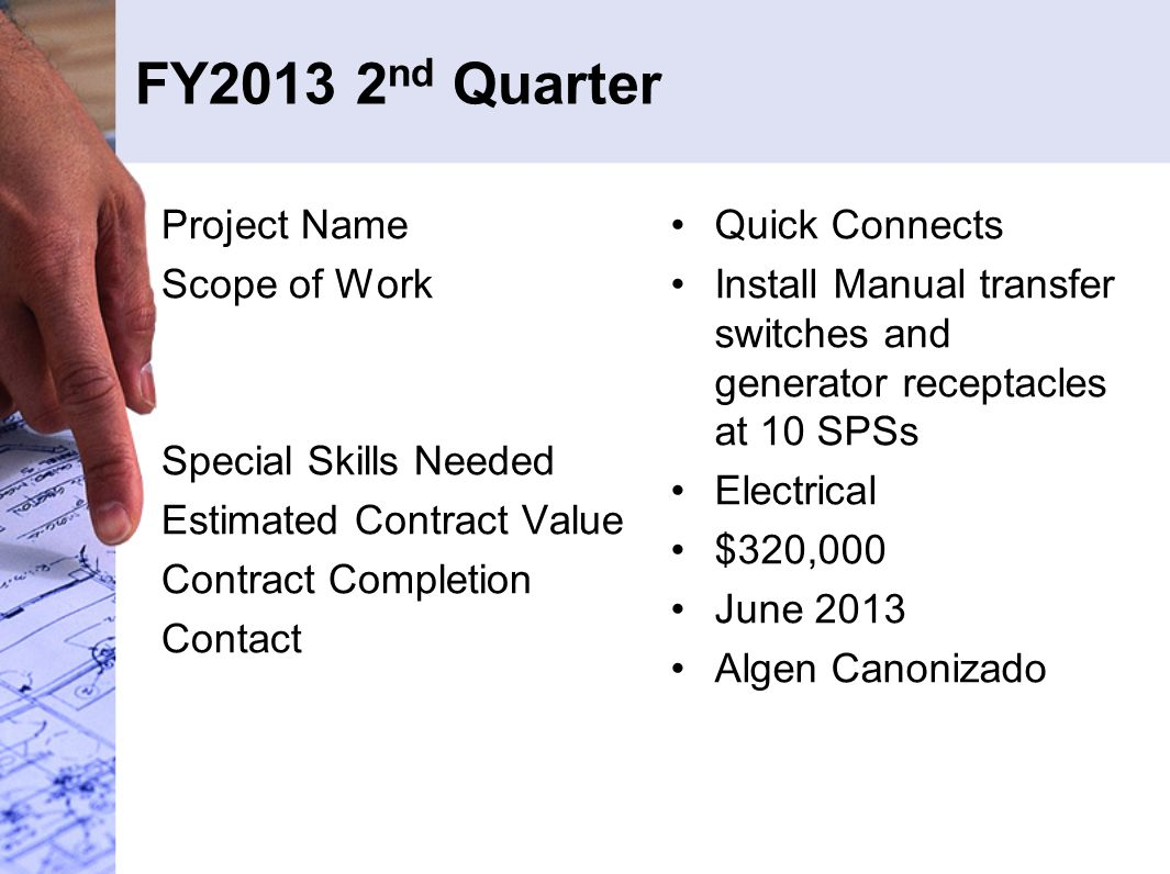 FY2013 2 nd Quarter Project Name Scope of Work Special Skills Needed Estimated Contract Value Contract Completion Contact Quick Connects Install Manua