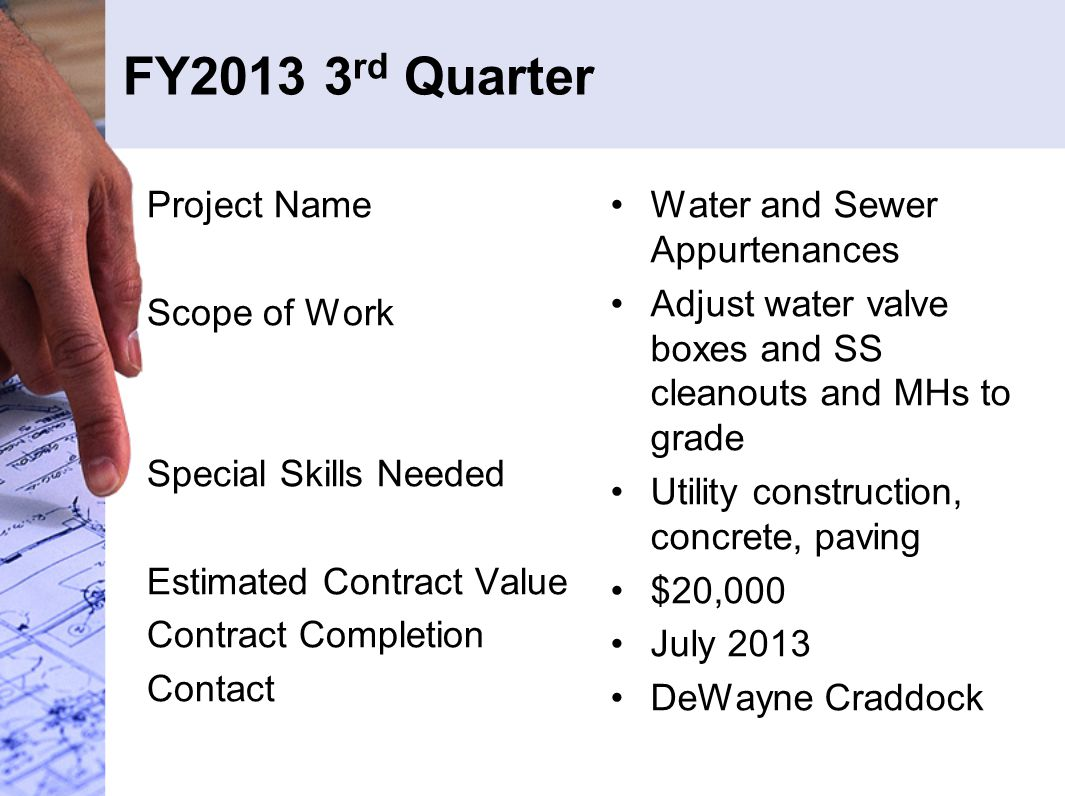 FY2013 3 rd Quarter Project Name Scope of Work Special Skills Needed Estimated Contract Value Contract Completion Contact Water and Sewer Appurtenance
