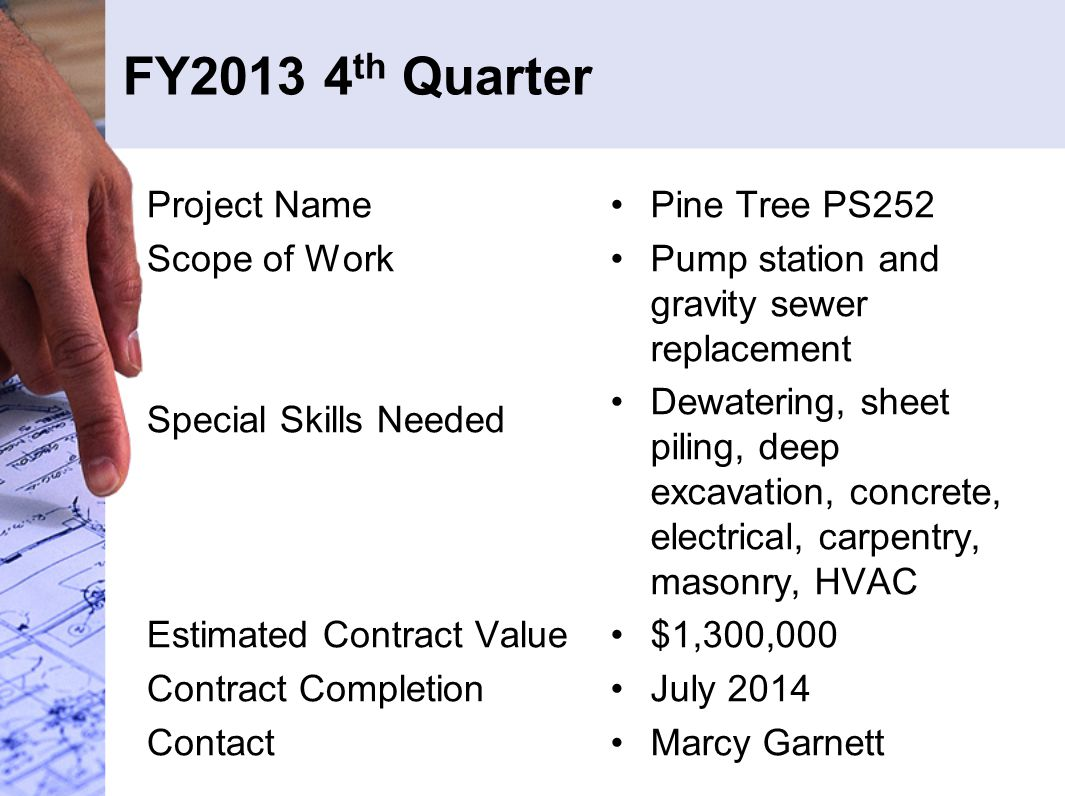 FY2013 4 th Quarter Project Name Scope of Work Special Skills Needed Estimated Contract Value Contract Completion Contact Pine Tree PS252 Pump station