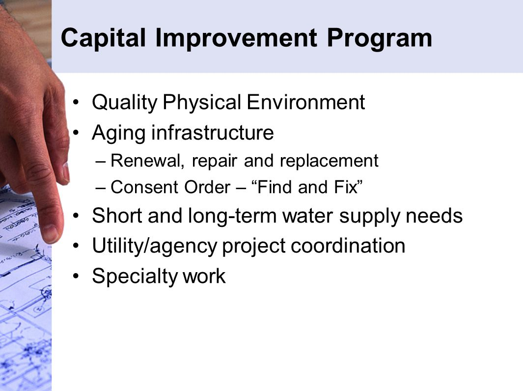 """Capital Improvement Program Quality Physical Environment Aging infrastructure –Renewal, repair and replacement –Consent Order – """"Find and Fix"""" Short a"""