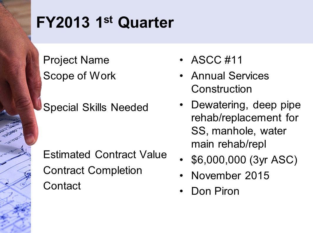 FY2013 1 st Quarter Project Name Scope of Work Special Skills Needed Estimated Contract Value Contract Completion Contact ASCC #11 Annual Services Con