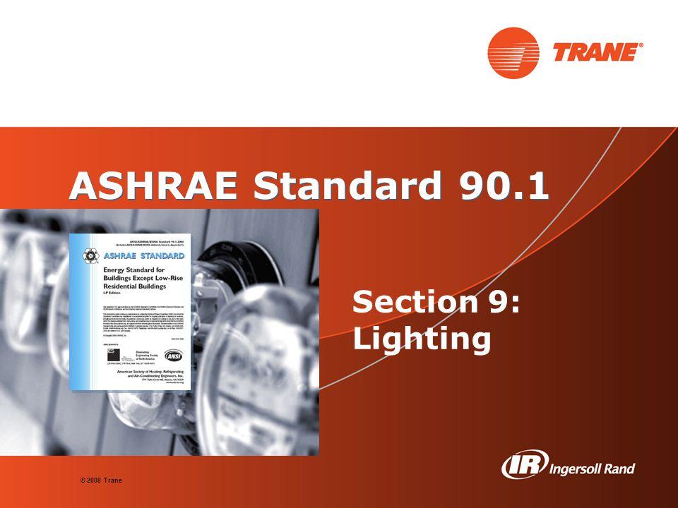 © 2008 Trane ASHRAE Standard 90.1 Section 9: Lighting
