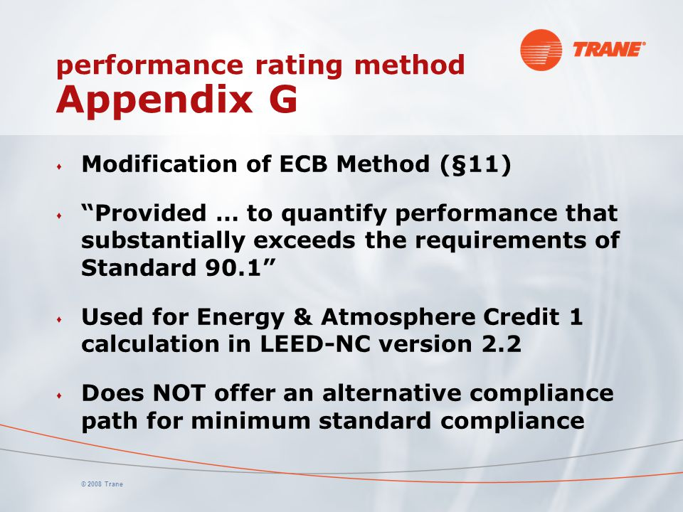 "© 2008 Trane performance rating method Appendix G s Modification of ECB Method (§11) s ""Provided … to quantify performance that substantially exceeds"