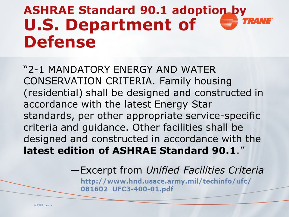 "© 2008 Trane ASHRAE Standard 90.1 adoption by U.S. Department of Defense ""2-1 MANDATORY ENERGY AND WATER CONSERVATION CRITERIA. Family housing (reside"