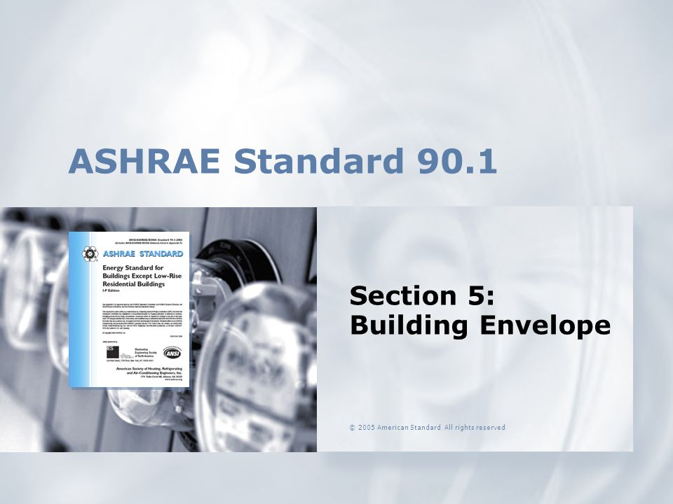 © 2005 American Standard All rights reserved ASHRAE Standard 90.1 Section 5: Building Envelope