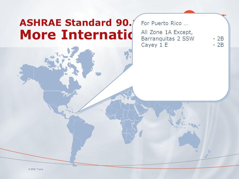 © 2008 Trane ASHRAE Standard 90.1 More International Data For Puerto Rico … All Zone 1A Except, Barranquitas 2 SSW - 2B Cayey 1 E- 2B For Puerto Rico … All Zone 1A Except, Barranquitas 2 SSW - 2B Cayey 1 E- 2B
