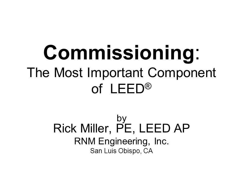 LEED ® and Commissioning EA Prerequisite Fundamental Commissioning of Building Energy Systems EA Credit 3 Enhanced Commissioning 2 Points