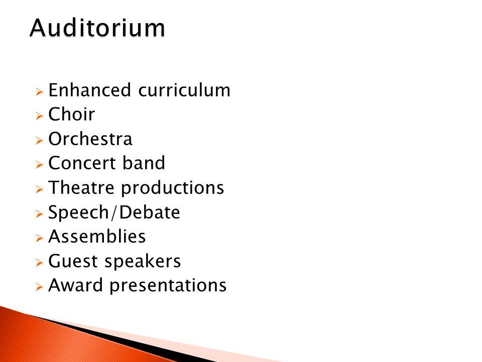  Enhanced curriculum  Choir  Orchestra  Concert band  Theatre productions  Speech/Debate  Assemblies  Guest speakers  Award presentations