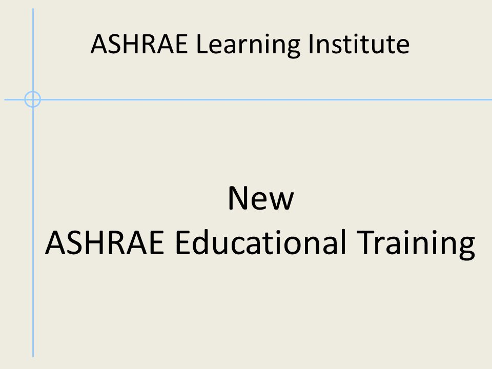 New ASHRAE Educational Training ASHRAE Learning Institute