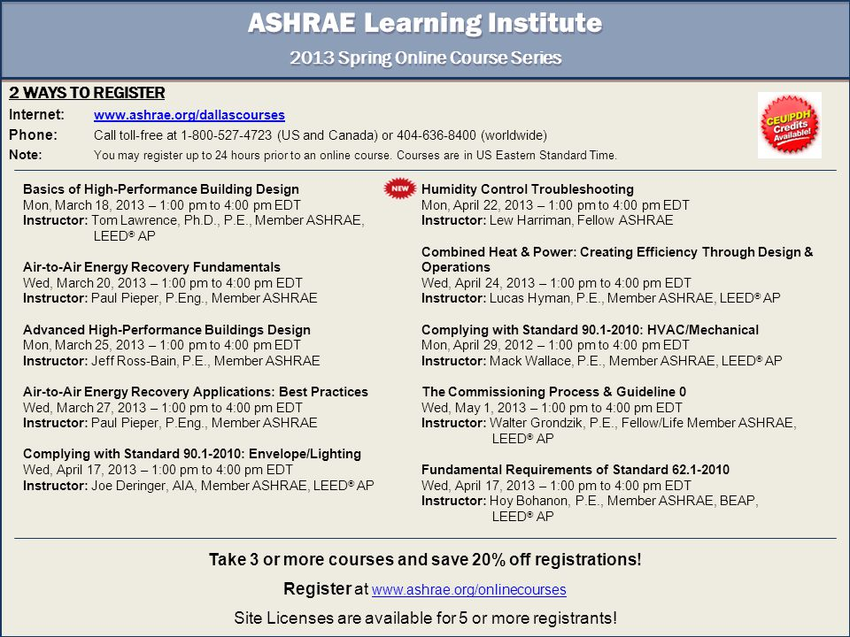 2 WAYS TO REGISTER Internet: www.ashrae.org/dallascourses www.ashrae.org/dallascourses Phone: Call toll-free at 1-800-527-4723 (US and Canada) or 404-636-8400 (worldwide) Note: You may register up to 24 hours prior to an online course.
