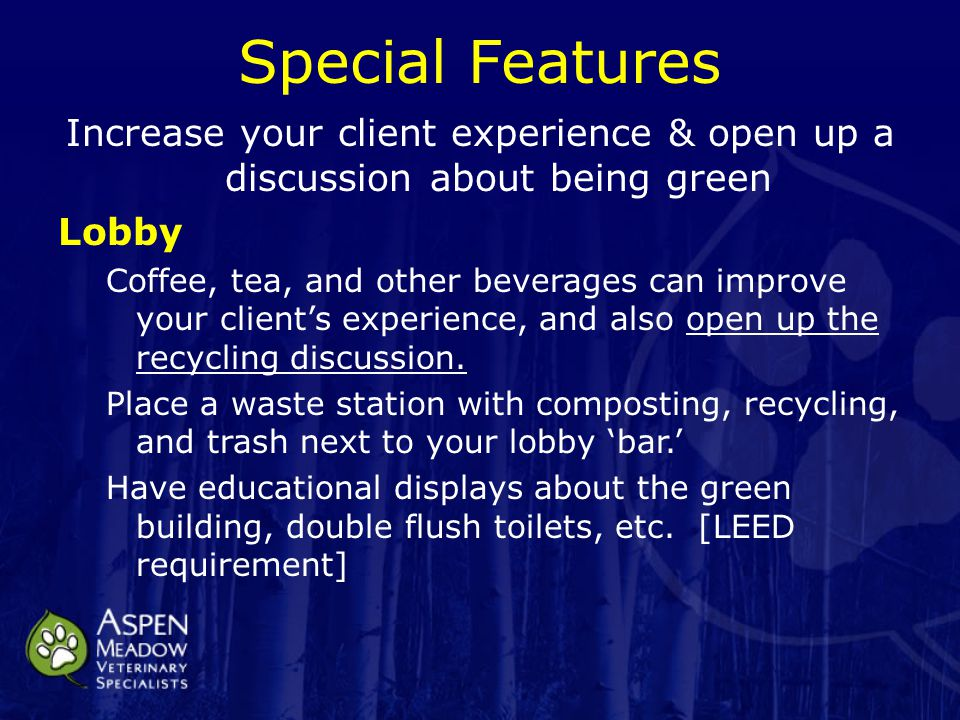 Special Features Increase your client experience & open up a discussion about being green Lobby Coffee, tea, and other beverages can improve your client's experience, and also open up the recycling discussion.