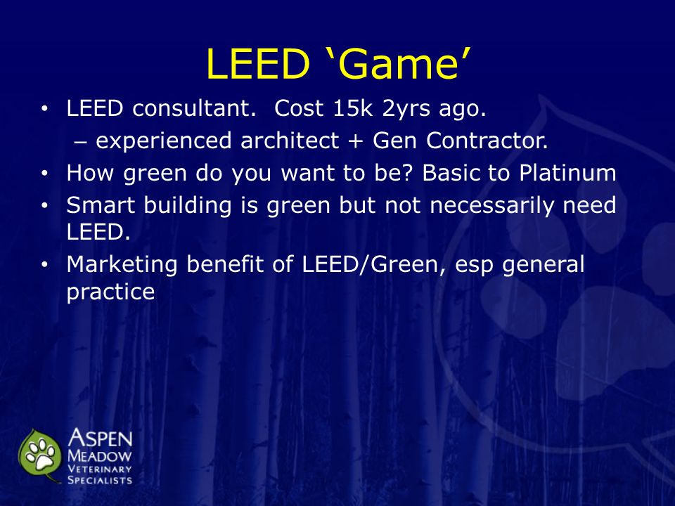 LEED 'Game' LEED consultant. Cost 15k 2yrs ago. – experienced architect + Gen Contractor.