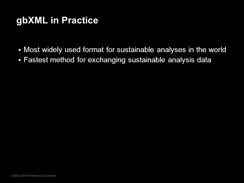 © 2009 Carmel Software Corporation  Most widely used format for sustainable analyses in the world  Fastest method for exchanging sustainable analysi
