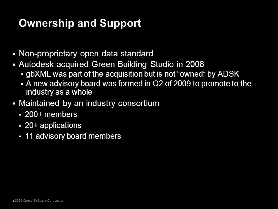© 2009 Carmel Software Corporation  Non-proprietary open data standard  Autodesk acquired Green Building Studio in 2008  gbXML was part of the acqu