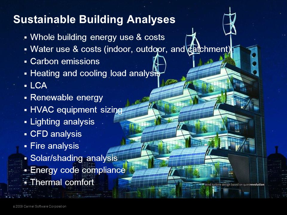 © 2009 Carmel Software Corporation Sustainable Building Analyses  Whole building energy use & costs  Water use & costs (indoor, outdoor, and catchme