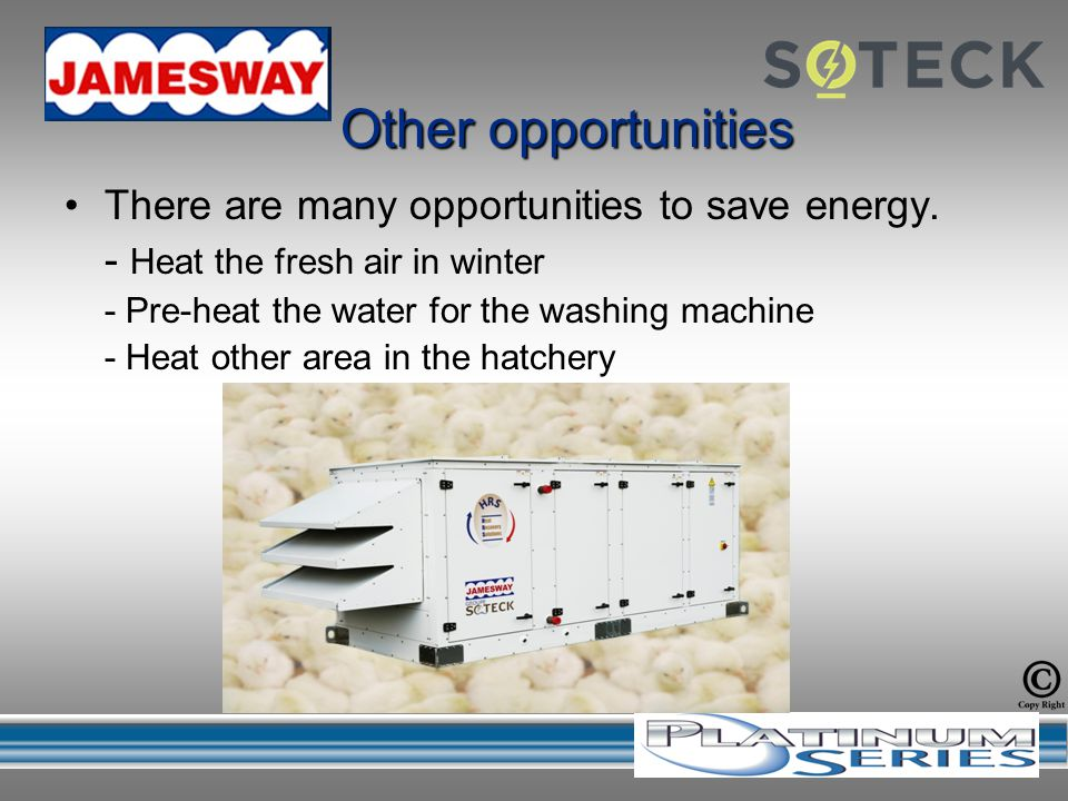 There are many opportunities to save energy. - Heat the fresh air in winter - Pre-heat the water for the washing machine - Heat other area in the hatc
