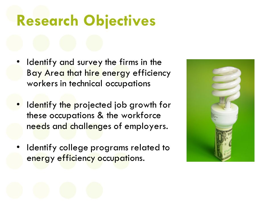 Public or Private Utilities or Agencies Building Design and Construction Building/Facility Operations & Maintenance Three industries are most likely to be connected to energy efficiency occupations: Energy Efficiency Sector Bay Region