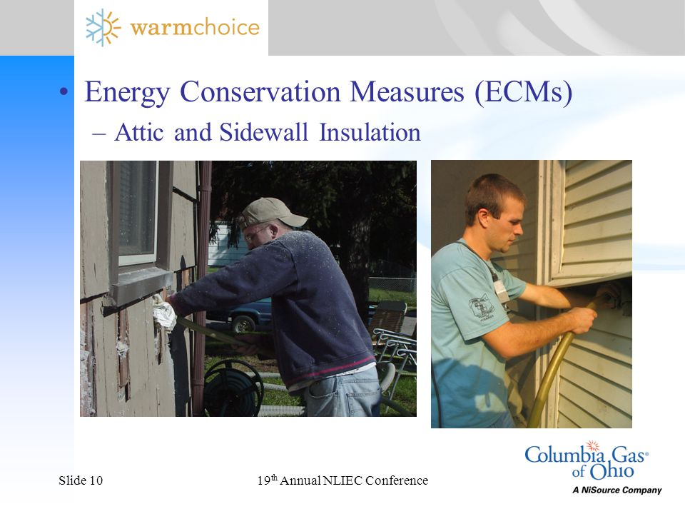 19 th Annual NLIEC ConferenceSlide 10 Energy Conservation Measures (ECMs) –Attic and Sidewall Insulation