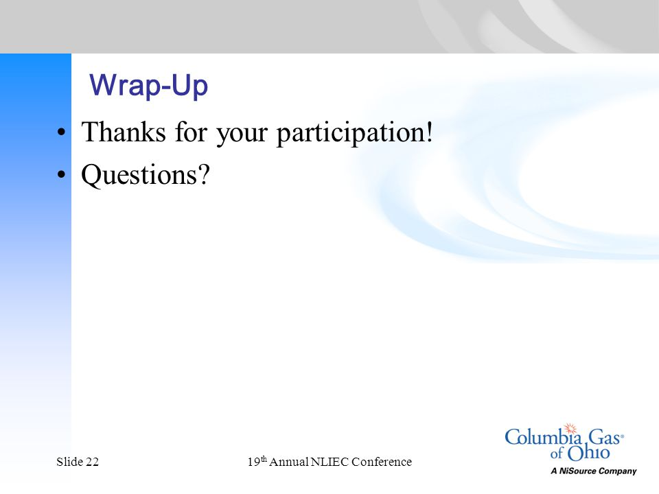 19 th Annual NLIEC ConferenceSlide 22 Wrap-Up Thanks for your participation! Questions