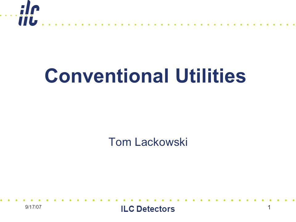 9/17/07 ILC Detectors 1 Conventional Utilities Tom Lackowski