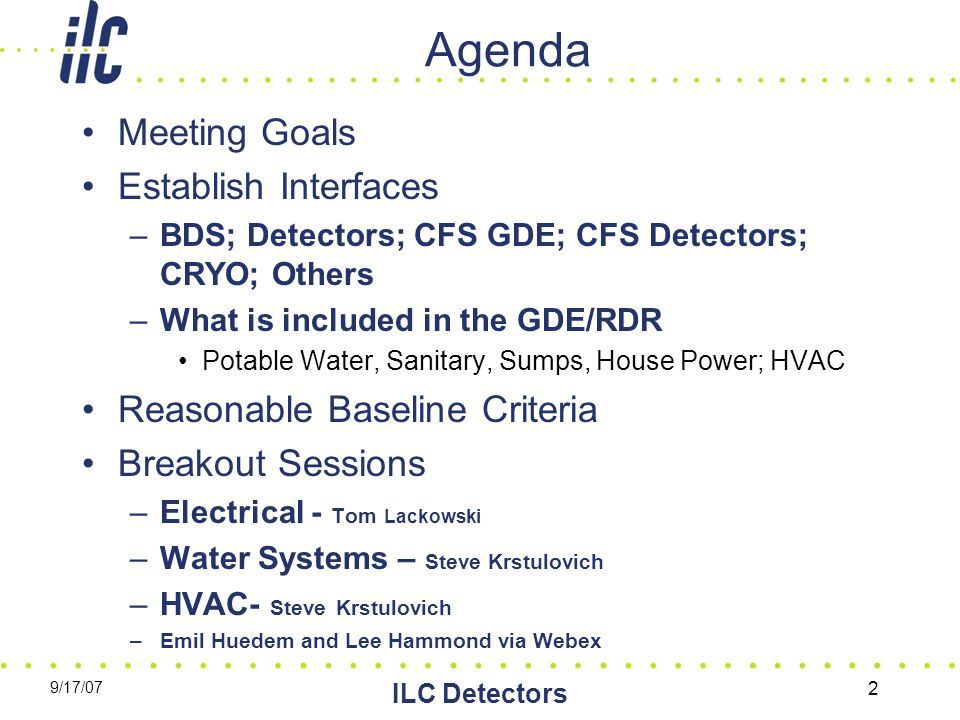 9/17/07 ILC Detectors 2 Agenda Meeting Goals Establish Interfaces –BDS; Detectors; CFS GDE; CFS Detectors; CRYO; Others –What is included in the GDE/R