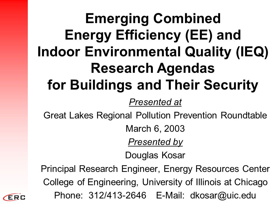 Key IEQ Agenda Priorities Benchmarking IAQ in building sectors Ventilation effectiveness & controls Microbial growth in envelopes & HVAC IAQ Product Evaluations Advanced, improved IAQ HVAC Best IEQ practices