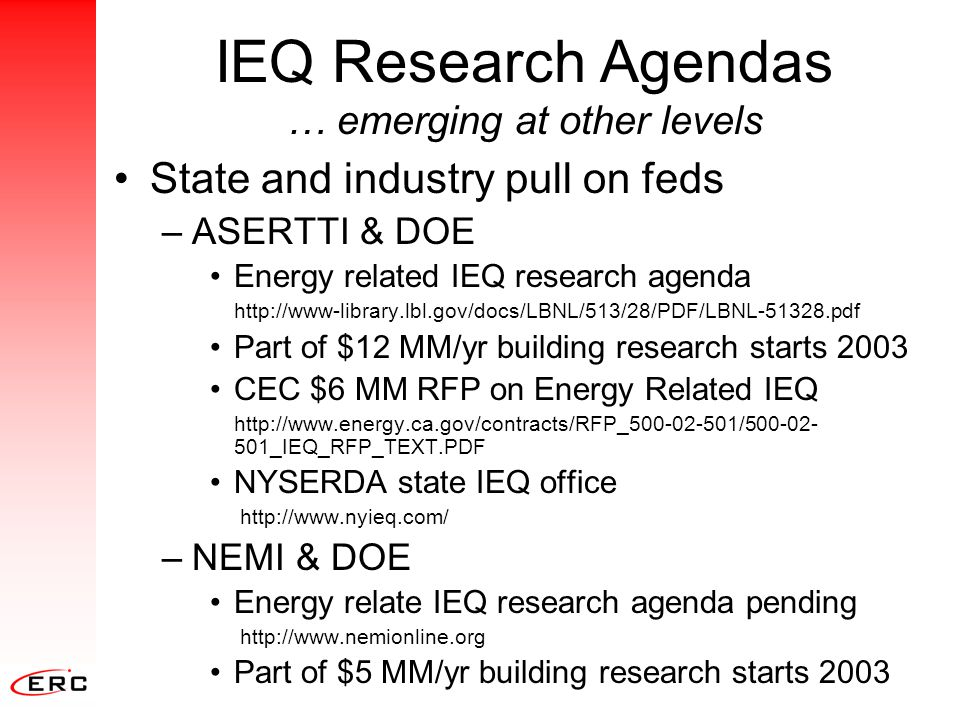 IEQ Research Agendas … emerging at other levels State and industry pull on feds –ASERTTI & DOE Energy related IEQ research agenda http://www-library.l