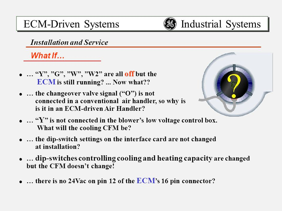 ECM-Driven Systems Industrial Systems Installation and Service off !… Y , G , W , W2 are all off but the ECM is still running ...