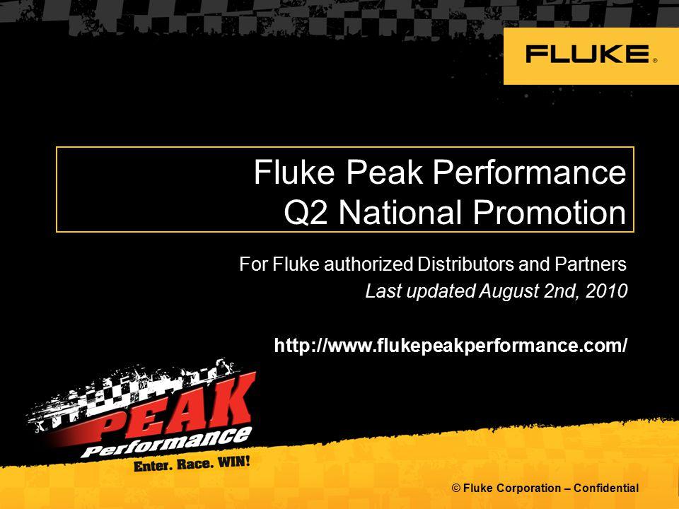 Fluke Peak Performance Q2 National Promotion For Fluke authorized Distributors and Partners Last updated August 2nd, 2010 http://www.flukepeakperforma