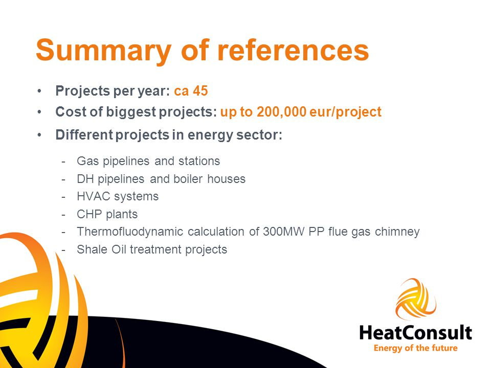 Summary of references Projects per year: ca 45 Cost of biggest projects: up to 200,000 eur/project Different projects in energy sector: -Gas pipelines