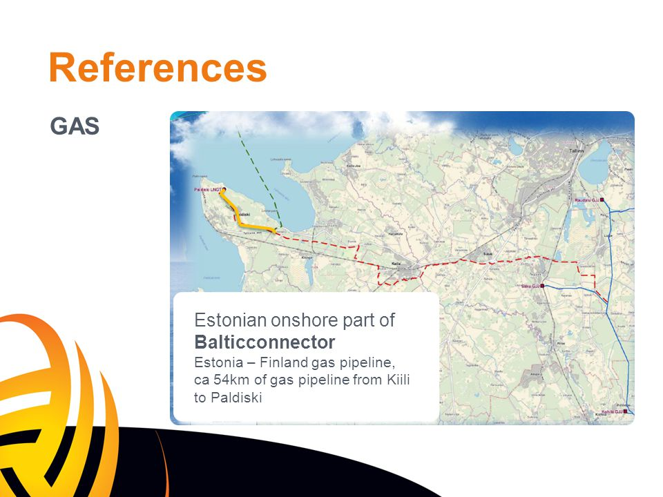 References GAS Estonian onshore part of Balticconnector Estonia – Finland gas pipeline, ca 54km of gas pipeline from Kiili to Paldiski