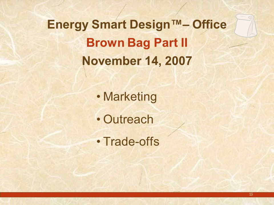 15 Energy Smart Design™– Office Brown Bag Part II November 14, 2007 Marketing Outreach Trade-offs