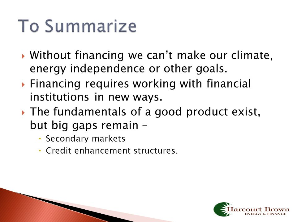  Without financing we can't make our climate, energy independence or other goals.  Financing requires working with financial institutions in new way