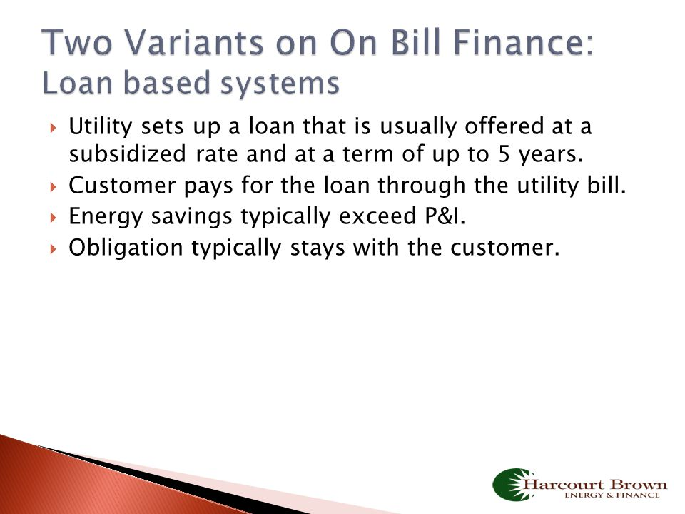  Utility sets up a loan that is usually offered at a subsidized rate and at a term of up to 5 years.  Customer pays for the loan through the utility