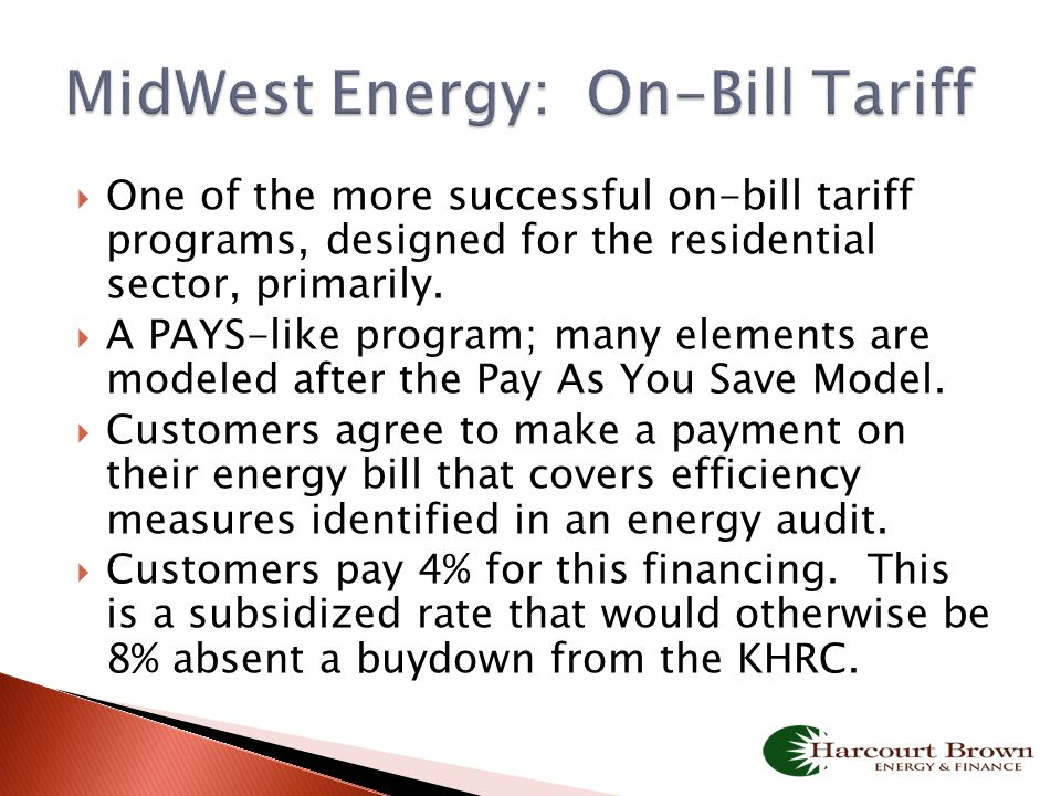  One of the more successful on-bill tariff programs, designed for the residential sector, primarily.  A PAYS-like program; many elements are modeled