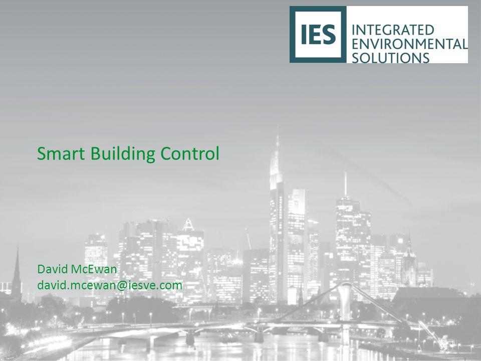 Smart Building Control David McEwan david.mcewan@iesve.com
