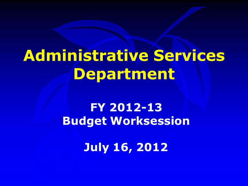 Administrative Services Department FY 2012-13 Budget Worksession July 16, 2012