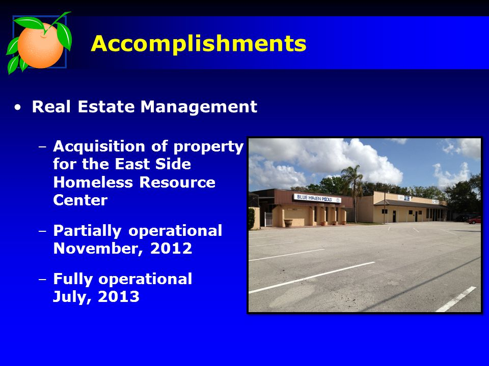 Real Estate Management –Acquisition of property for the East Side Homeless Resource Center –Partially operational November, 2012 –Fully operational July, 2013 Accomplishments